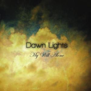Dawn Lights - My Will Alone (2011)